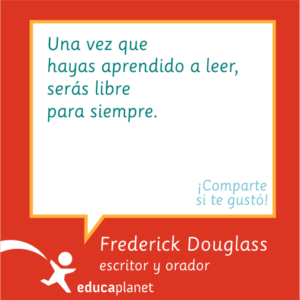 Frederic Douglass cita: Una vez que hayas aprendido a leer serás libre para siempre