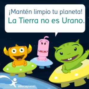 Mantén limpio tu planeta, no es urano